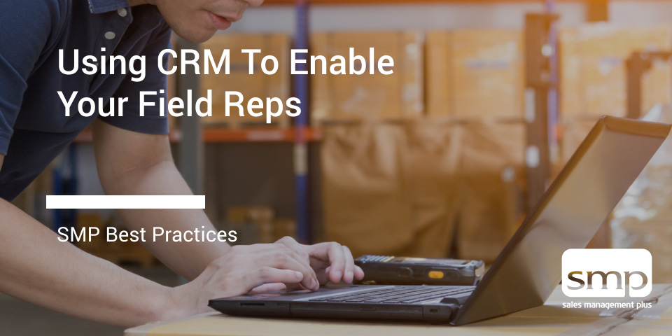 Blog Graphic – Using CRM To Enable Your Field Reps