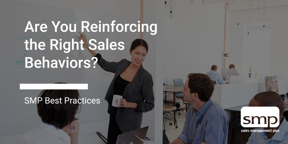 Are You Reinforcing The Right Sales Behaviors
