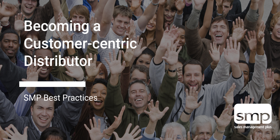 Becoming A Customer Centric Distributor