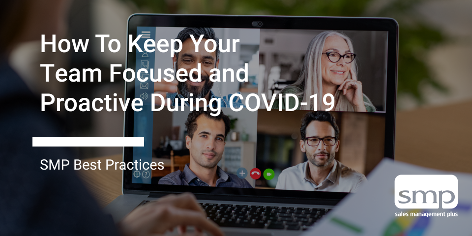 How To Keep Your Team Focused And Proactive During COVID 19